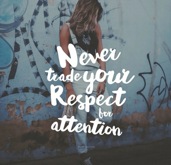 Never Trade Your Respect For Attention
